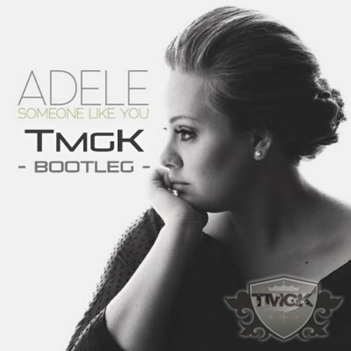 Adele - someone like you (TmgK Bootleg)
