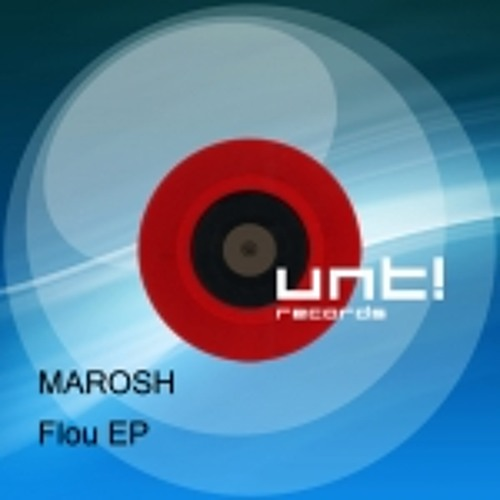 MAROSH-FLOU-(Miguel Herrandez RMX) UNT!RECORDS OUT IN MARCH ! Exclusive on BEATPORT