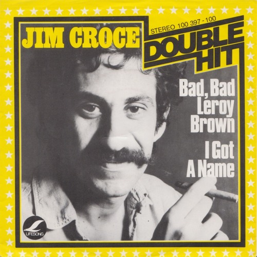 Bad, bad Leroy Brown- Jim Croce