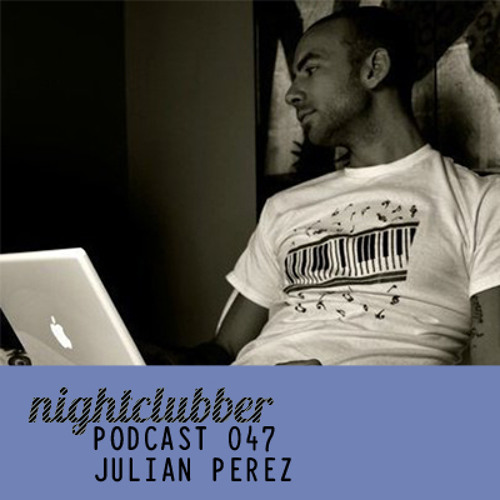 Julian Perez, Nightclubber Podcast 47