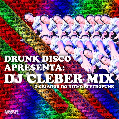Drunk Disco apresenta  DJ Cleber Mix - O criador do ritmo eletrofunk