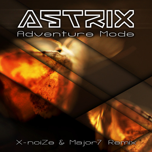 Astrix - Adventure Mode (X-noiZe & MAJOR7 Rmx)