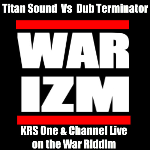 War-Izm (KRS One & Channel Live on the War Riddim)   (D/L link in description)