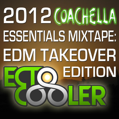 2012 Coachella Essentials Mixtape: EDM Takeover Edition