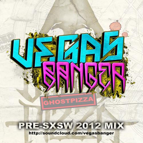 Vegas Banger SXSW 2012 Mix
