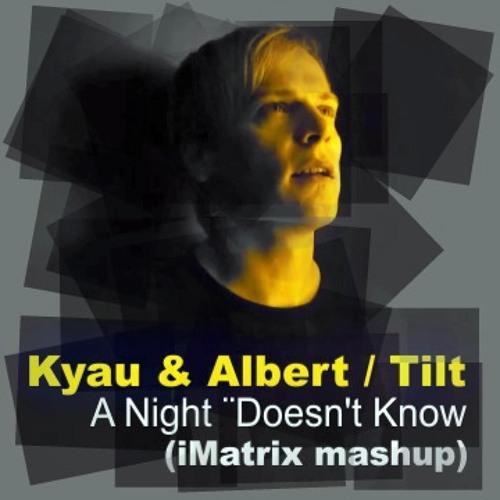 Kyau & Albert vs. Tilt - A Night Doesn't Know (iMatrix mashup)