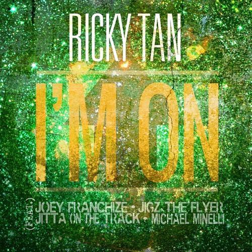 I'm On ft. Ricky Tan, Joey Franchize, Jitta on the Track, JigZ the Flyer, Mr. Minelli (Dirty)