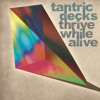Tantric Decks - Thrive While Alive (Original) - OUT NOW ON BEATPORT