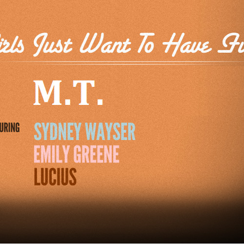 M.T. feat. Emily Green, Syndey Wayseir & Lucius - Girls Just Want To Have Fun (Cindy Lauper Cover)