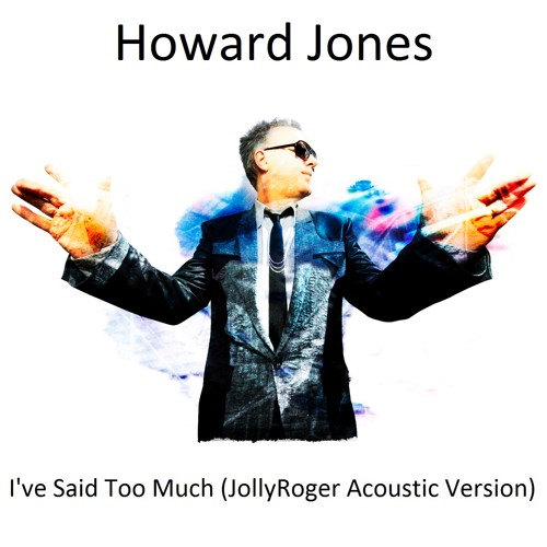 Howard Jones - I've Said Too Much (JollyRoger Acoustic Version)
