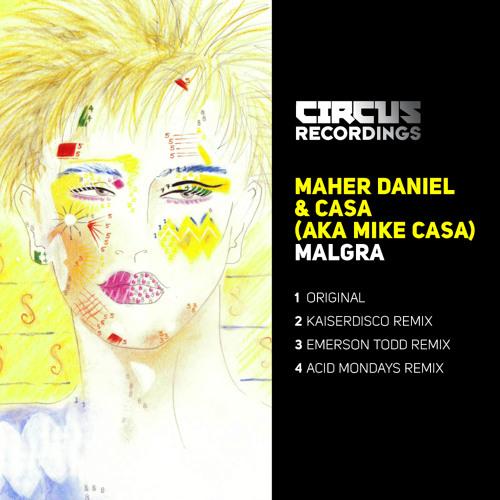 Maher Daniel & Casa - Malgra (Kaiserdisco Remix) - Circus Recordings
