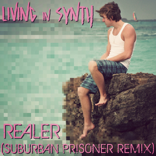 "(Suburban Prisoner Remix) ""Realer"" - Living In Synth"