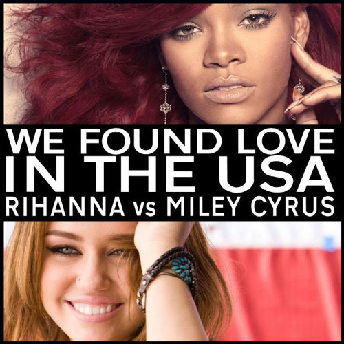 Rihanna vs Miley Cyrus: We Found Love In The USA (Mash-Up)