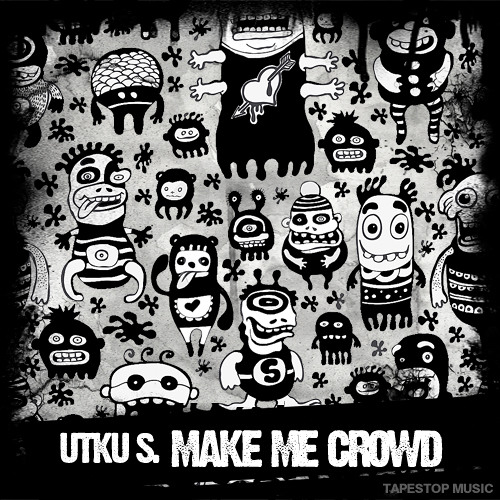 Utku S.-Make Me Crowd / Out Now on Tapestop Music