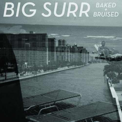 Big Surr, Baked + Bruised