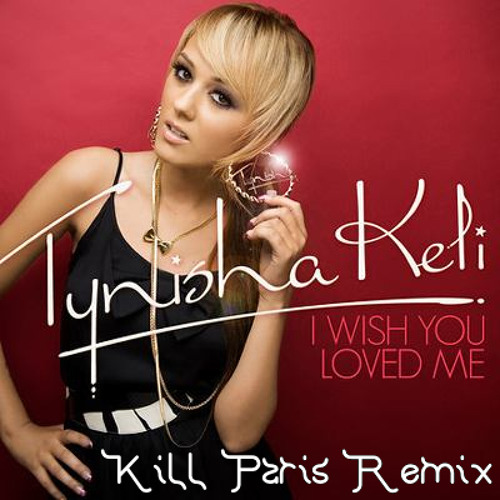 Tynisha Keli-I Wish You Loved Me (Kill Paris Remix)