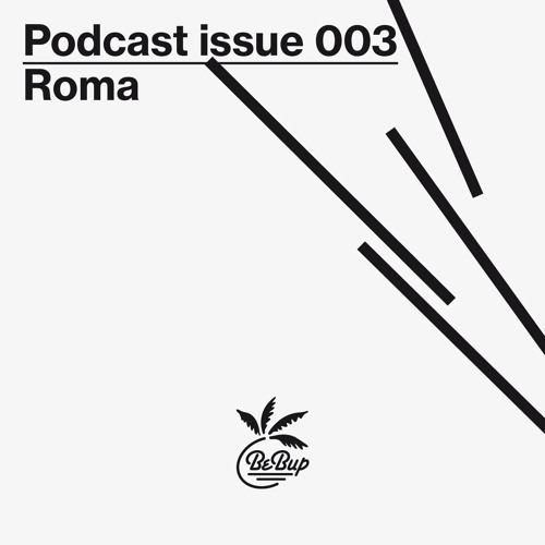 PODCAST ISSUE 003 — A mix by Roma
