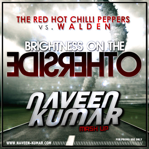 Red Hot Chilli Peppers Vs. Walden - Brightness On The Otherside (Naveen Kumar Mashup) FREE DOWNLOAD