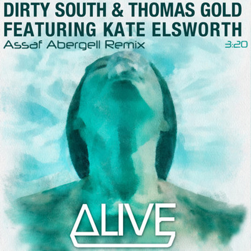 Dirty South and Thomas gold ft. Kate Elsworth - Alive (Asaf Abergell Remix)*PREVIEW*