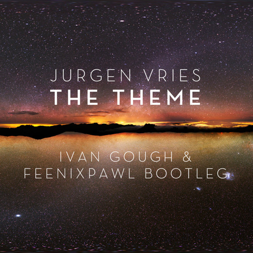 Jurgen Vries - The Theme (Ivan Gough & Feenixpawl Bootleg) *FREE DOWNLOAD*