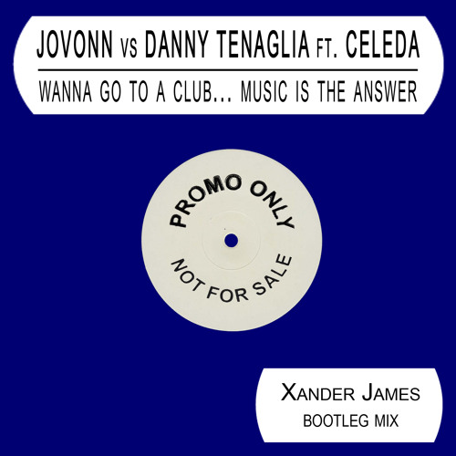 Jovonn vs DT ft. Celeda - Wanna Go To A Club... Music Is The Answer (Xander James Bootleg Mix)