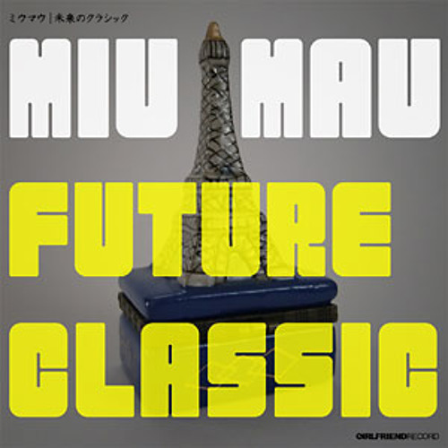 miu mau - Future Classic(未来のクラシック)