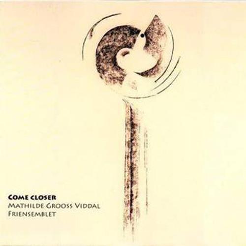 Come Closer - Mathilde Grooss Viddal, Friensemblet
