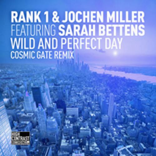 Rank 1 & Jochen Miller featuring Sarah Bettens - Wild And Perfect Day (Cosmic Gate Remix)
