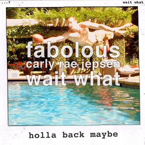 wait what - holla back maybe (fabolous vs carly rae jepsen)