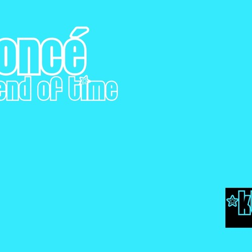 Beyoncé - end of time (ktpremix)