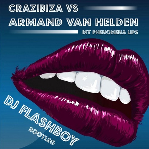 Crazibiza vs Armand van Helden - My Phenomena Lips (Dj Flashboy Bootleg)