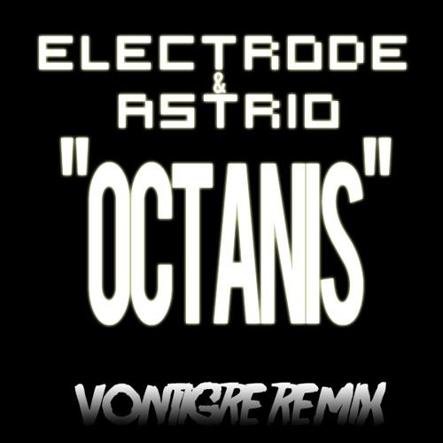 Electrode & Astrio - Octanis (Vontigre Remix) FREE DL