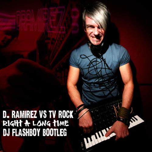 D.Ramirez vs TV Rock - Right A Long Time (Dj Flashboy Bootleg)