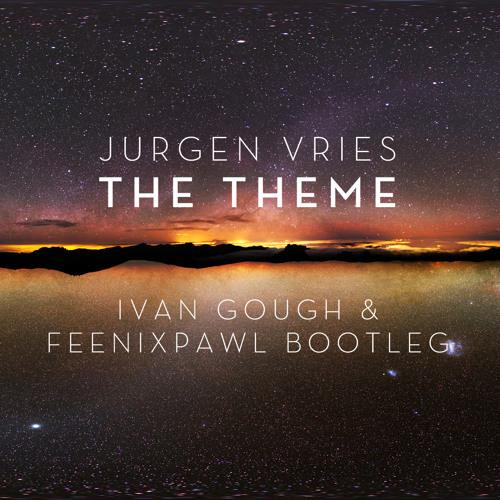 Jurgen Vries - The Theme (Ivan Gough & Feenixpawl Bootleg) *PREVIEW*