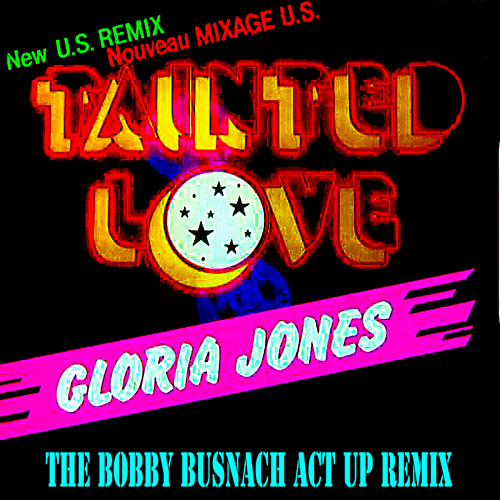 GLORIA JONES w SOFT CELL - TAINTED LOVE -THE BOBBY BUSNACH ACT UP REMIX -12.47