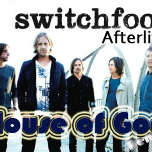 Switchfoot - Afterlife (House of God I'm Ready Remix) TALENT HOUSE REMIX CONTEST*