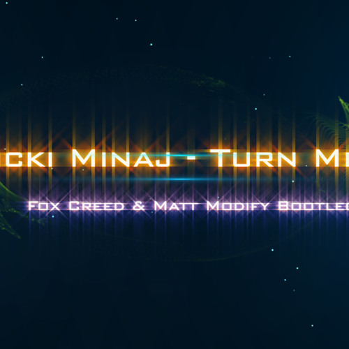Nicki Minaj Turn Me On - Fox Creed & Matt Modify Bootleg