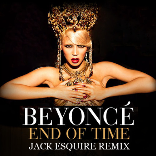 Beyoncé - End Of Time (Jack Esquire Remix) /// SONY Music Remix Competition