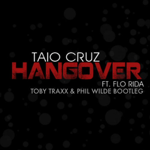 Taio Cruz ft. Flo Rida - Hangover (Toby Traxx & Phil Wilde Bootleg) [FREE DOWNLOAD]