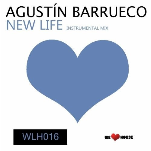 Agustin Barrueco - New Life (Instrumental Mix) [We Love House Records] *OUT NOW*