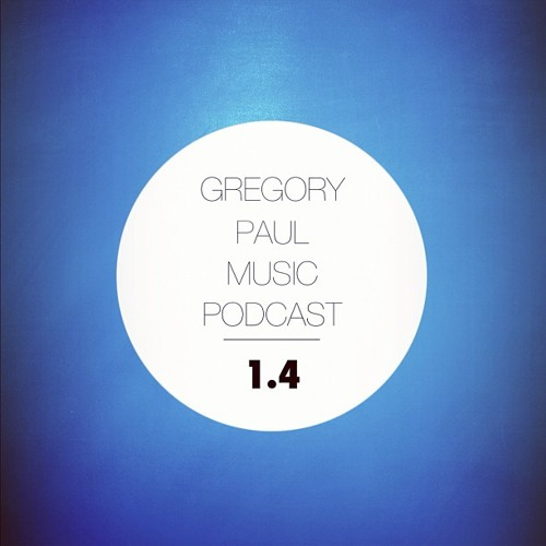 Gregory Paul Music Podcast 1.4