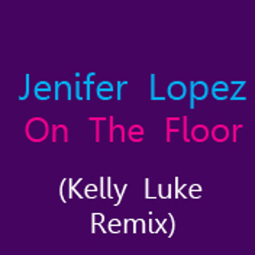 Jlo - On The Floor (Kelly Luke Remix)