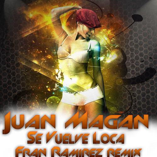 Juan Magan - Se Vuelve Loca (Fran Ramírez Remix)
