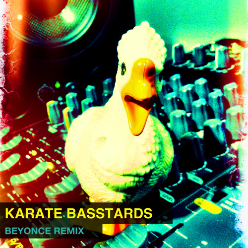 Beyonce - End Of Time (KARATE BASSTARDS REMIX)