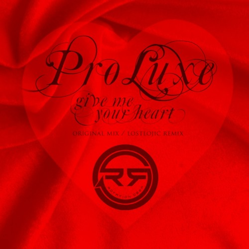 pro luxe - give me your heart (lostlojic rmx)