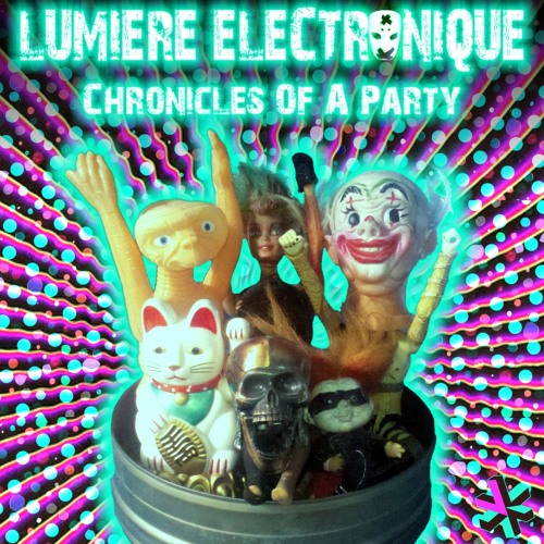 Lumiere Electronique - Chronicles Of a Party (Mixtape)