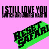 Switch & Andrea Martin - I Still Love You (Reset Safari Remix) [Free Download]