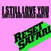 Switch & Andrea Martin - I Still Love You (Reset Safari Remix) [Free Download]