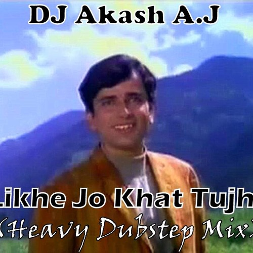 Likhe Jo Khat Tujhe(Heavy Dubstep Mix) - DJ Akash A.J[DEMO]