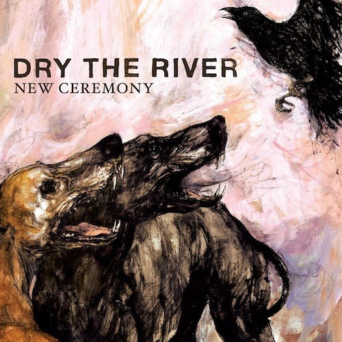 "Dry the River - ""New Ceremony"""